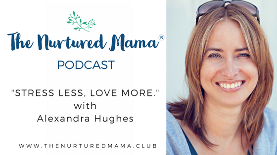Episode 005: STRESS LESS, LOVE MORE with Alexandra Hughes