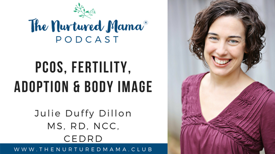 Episode 012: PCOS, Fertility, Adoption & Body Image with Julie Duffy Dillon MS, RD, NCC, CEDRD