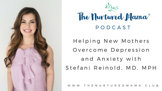 Episode 11: Helping New Mothers Overcome Depression and Anxiety with Stefani Reinold, MD, MPH