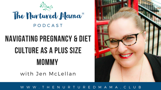 Episode 15:  Navigating Pregnancy & Diet Culture as a Plus Size Mommy with Jen McLellan