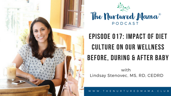 Episode 017: Impact of Diet Culture on Our Wellness Before, During & After Baby with Lindsay Stenovec, MS, RD, CEDRD