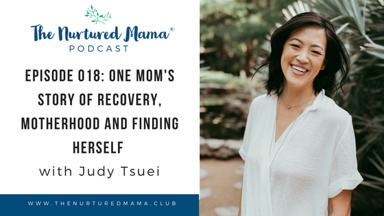 Episode 018: One Mom's Story of Recovery, Motherhood and Finding Herself with Judy Tsuei