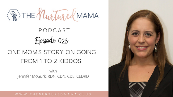 Episode 023:  One Mom's Story on Going From 1 to 2 Kiddos with Jennifer McGurk, RDN, CDN, CDE, CEDRD